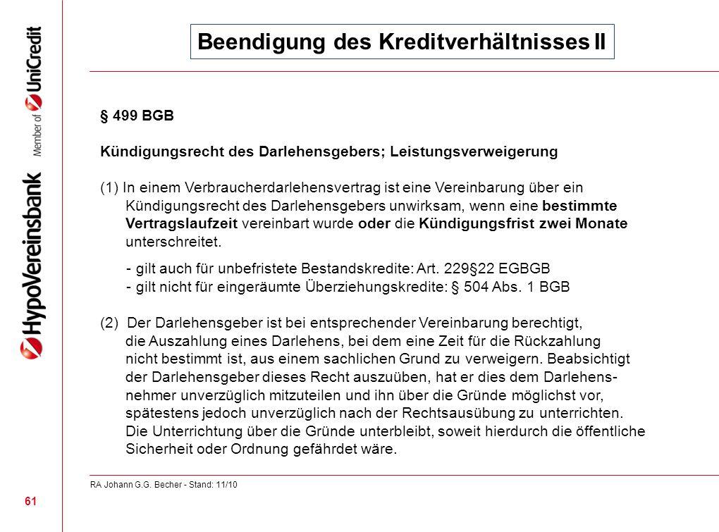 Beendigung des Kreditverhältnisses II § 499 BGB Kündigungsrecht des Darlehensgebers; Leistungsverweigerung (1) In einem Verbraucherdarlehensvertrag is