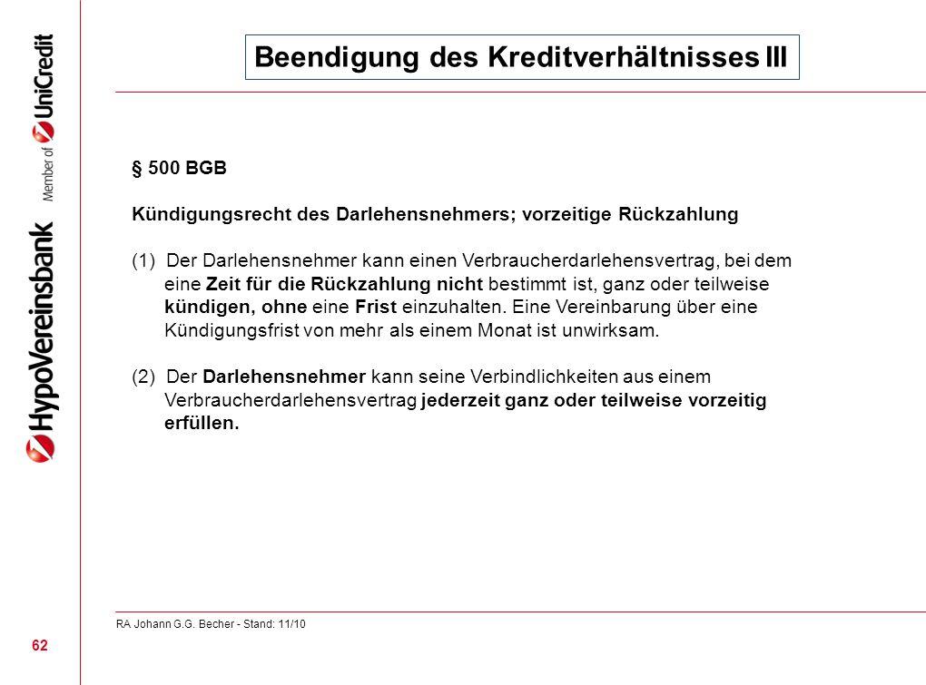 Beendigung des Kreditverhältnisses III § 500 BGB Kündigungsrecht des Darlehensnehmers; vorzeitige Rückzahlung (1) Der Darlehensnehmer kann einen Verbr