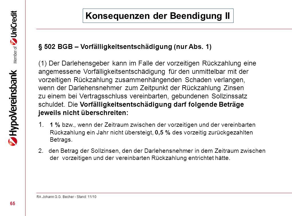 Konsequenzen der Beendigung II § 502 BGB – Vorfälligkeitsentschädigung (nur Abs. 1) (1) Der Darlehensgeber kann im Falle der vorzeitigen Rückzahlung e