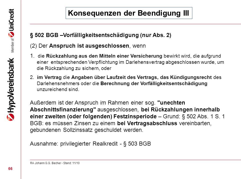 Konsequenzen der Beendigung III § 502 BGB –Vorfälligkeitsentschädigung (nur Abs. 2) (2) Der Anspruch ist ausgeschlossen, wenn 1. die Rückzahlung aus d