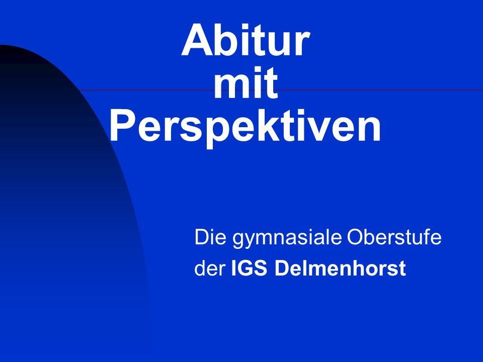 Abitur mit Perspektiven Die gymnasiale Oberstufe der IGS Delmenhorst