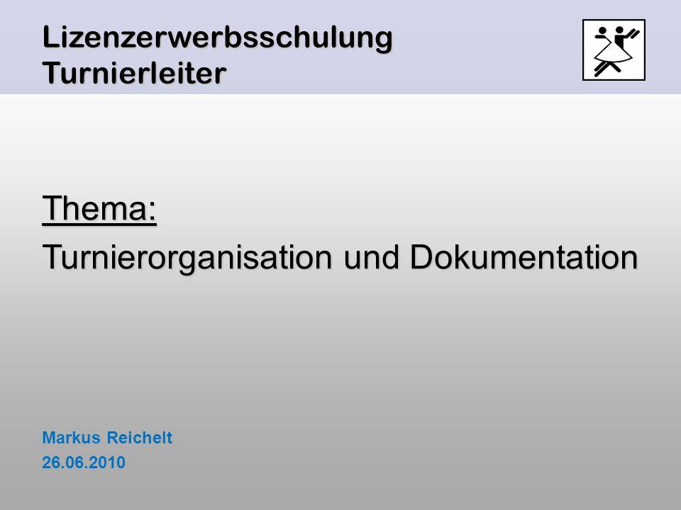 Lizenzerwerbsschulung Turnierleiter Thema: Turnierorganisation und Dokumentation Markus Reichelt 26.06.2010
