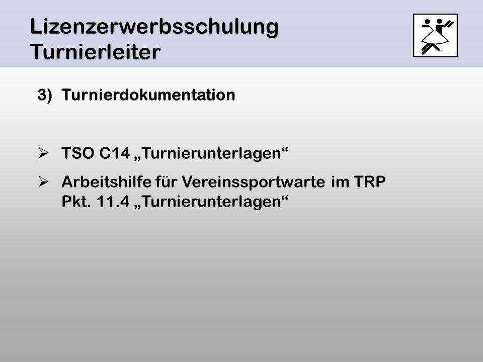 Lizenzerwerbsschulung Turnierleiter 3)Turnierdokumentation TSO C14 Turnierunterlagen Arbeitshilfe für Vereinssportwarte im TRP Pkt. 11.4 Turnierunterl