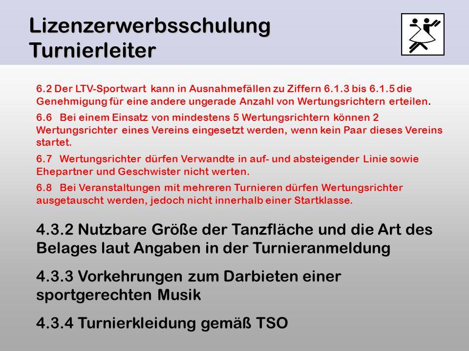 Lizenzerwerbsschulung Turnierleiter 6.2 Der LTV-Sportwart kann in Ausnahmefällen zu Ziffern 6.1.3 bis 6.1.5 die Genehmigung für eine andere ungerade A