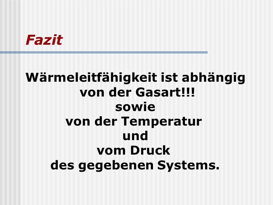 Wärmeleitfähigkeit ist abhängig von der Gasart!!! sowie von der Temperatur und vom Druck des gegebenen Systems. Fazit