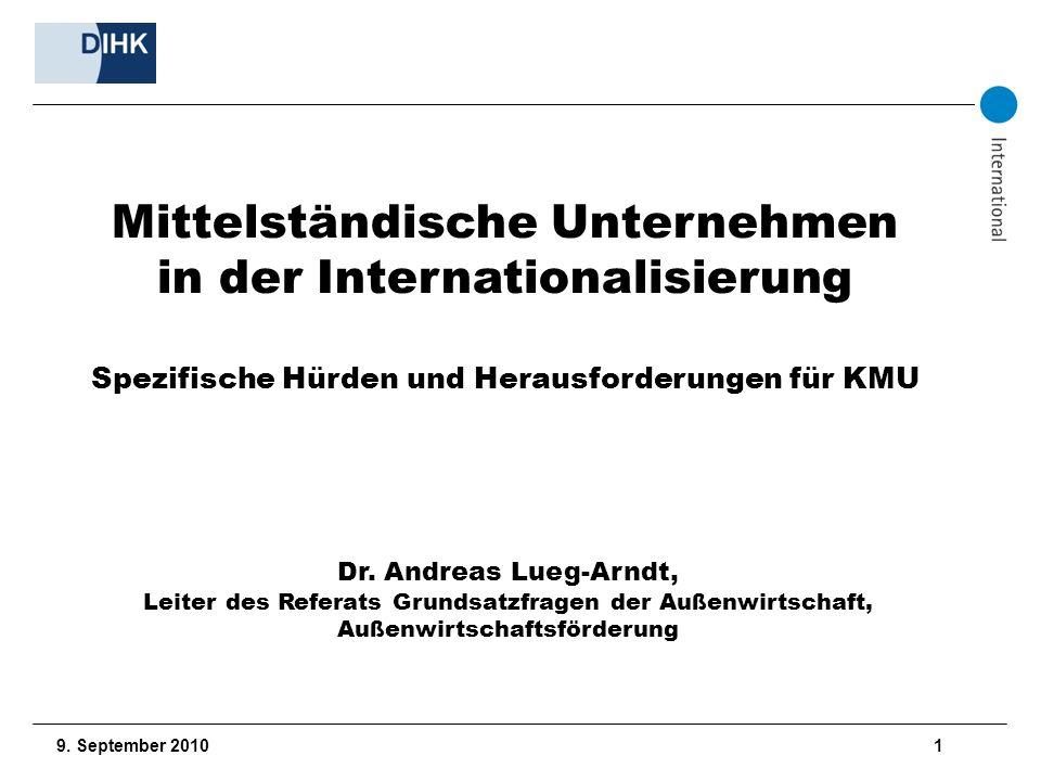 9. September 2010 1 Mittelständische Unternehmen in der Internationalisierung Spezifische Hürden und Herausforderungen für KMU Dr. Andreas Lueg-Arndt,