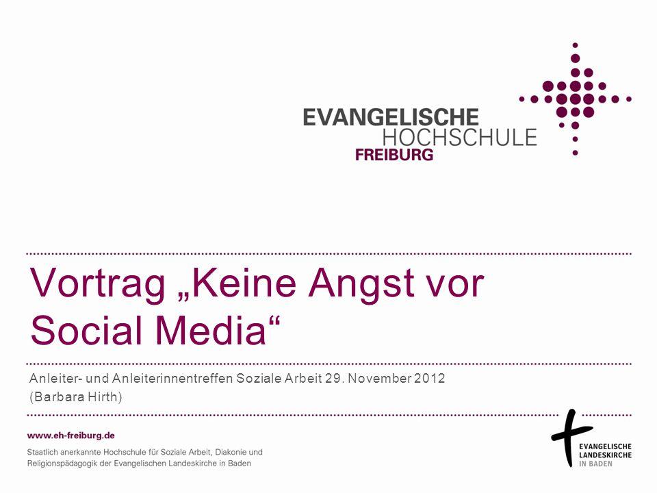 Vortrag Keine Angst vor Social Media Anleiter- und Anleiterinnentreffen Soziale Arbeit 29. November 2012 (Barbara Hirth)