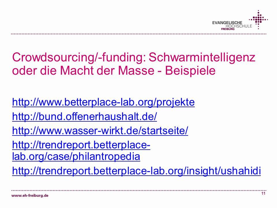 11 Crowdsourcing/-funding: Schwarmintelligenz oder die Macht der Masse - Beispiele http://www.betterplace-lab.org/projekte http://bund.offenerhaushalt