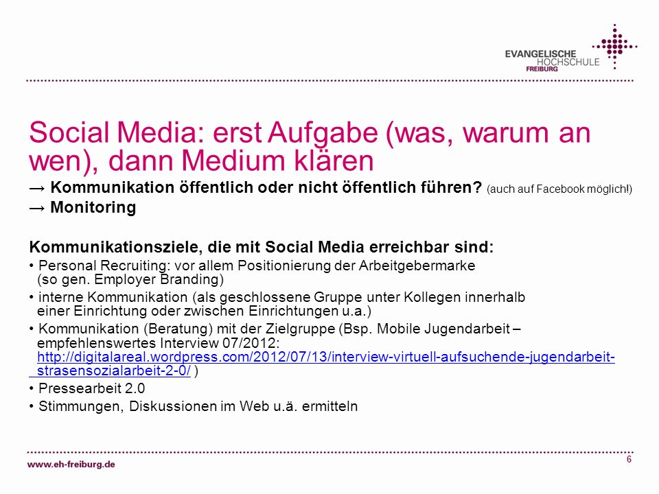 6 Social Media: erst Aufgabe (was, warum an wen), dann Medium klären Kommunikation öffentlich oder nicht öffentlich führen? (auch auf Facebook möglich