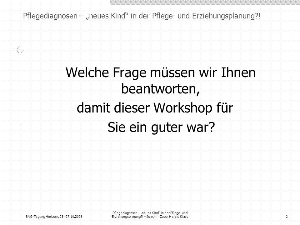 BAG-Tagung Herborn, 25.-27.10.2006 Pflegediagnosen – neues Kind in der Pflege- und Erziehungsplanung?! – Joachim Zapp, Harald Klaas2 Pflegediagnosen –