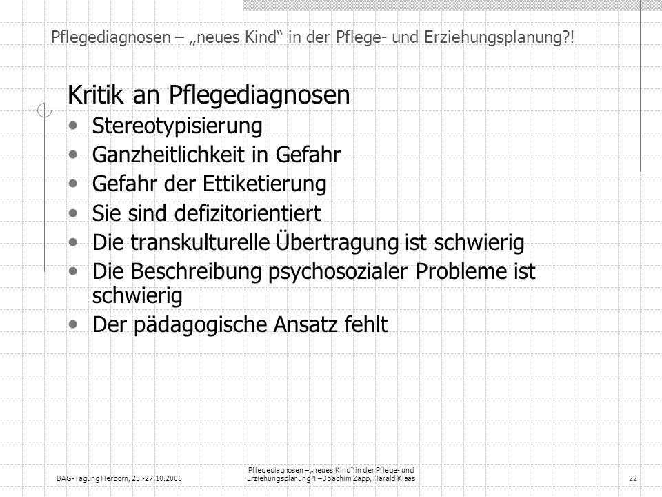 BAG-Tagung Herborn, 25.-27.10.2006 Pflegediagnosen – neues Kind in der Pflege- und Erziehungsplanung?! – Joachim Zapp, Harald Klaas22 Pflegediagnosen