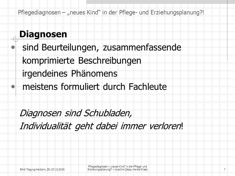 BAG-Tagung Herborn, 25.-27.10.2006 Pflegediagnosen – neues Kind in der Pflege- und Erziehungsplanung?! – Joachim Zapp, Harald Klaas7 Diagnosen sind Be