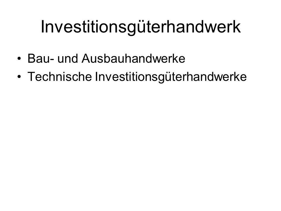Investitionsgüterhandwerk Bau- und Ausbauhandwerke Technische Investitionsgüterhandwerke