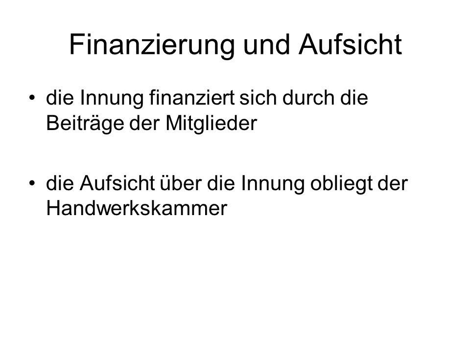 Finanzierung und Aufsicht die Innung finanziert sich durch die Beiträge der Mitglieder die Aufsicht über die Innung obliegt der Handwerkskammer