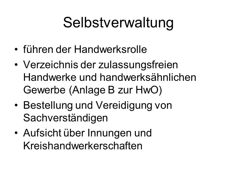führen der Handwerksrolle Verzeichnis der zulassungsfreien Handwerke und handwerksähnlichen Gewerbe (Anlage B zur HwO) Bestellung und Vereidigung von