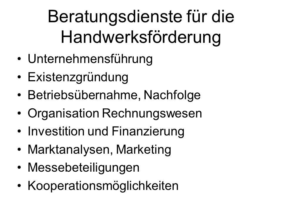 Beratungsdienste für die Handwerksförderung Unternehmensführung Existenzgründung Betriebsübernahme, Nachfolge Organisation Rechnungswesen Investition