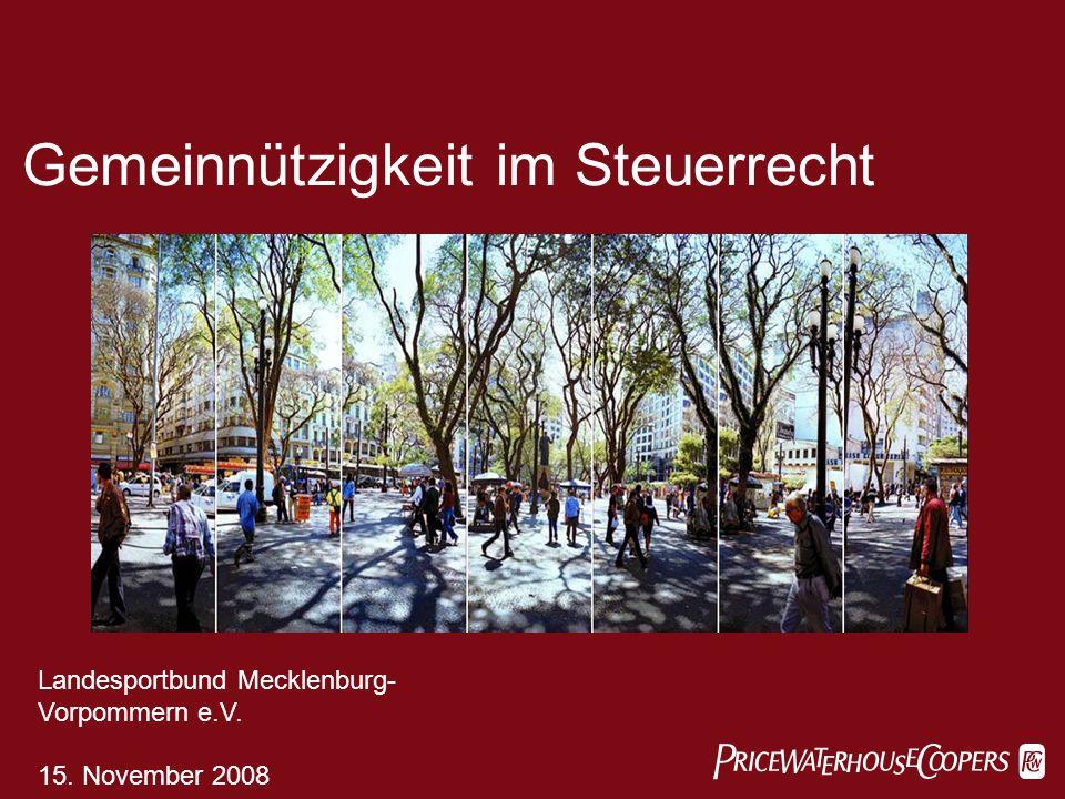 Gemeinnützigkeit im Steuerrecht Landesportbund Mecklenburg- Vorpommern e.V. 15. November 2008