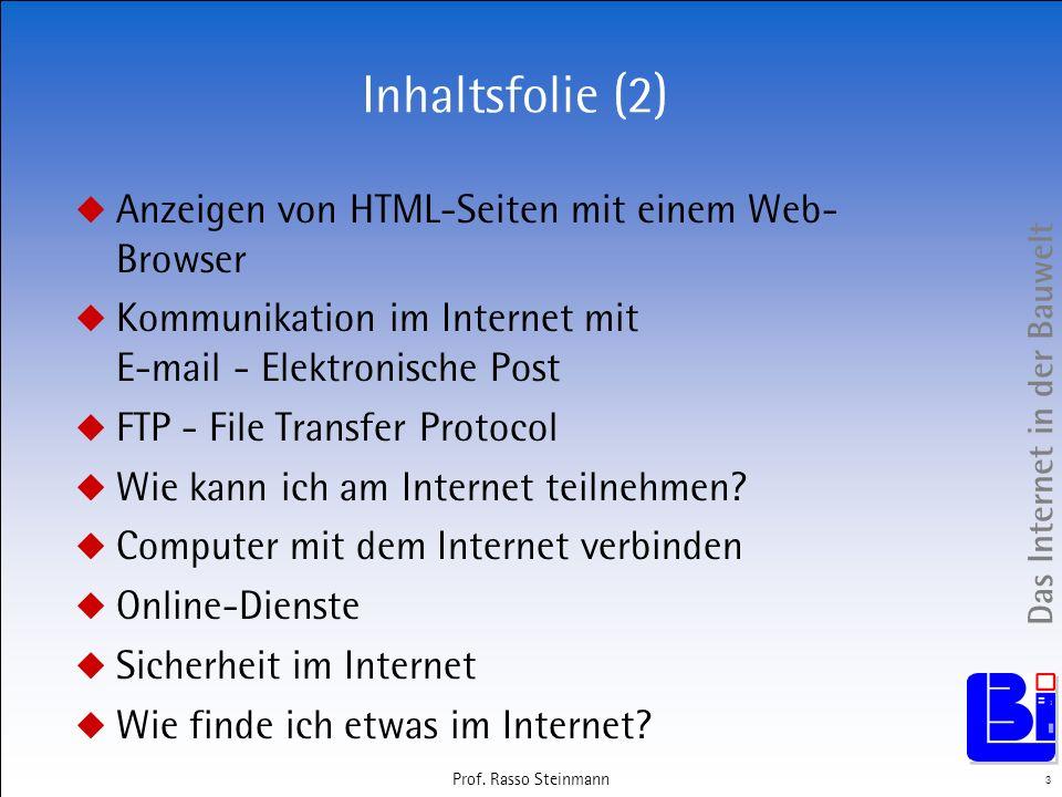 Das Internet in der Bauwelt 3 Prof. Rasso Steinmann Inhaltsfolie (2) Anzeigen von HTML-Seiten mit einem Web- Browser Kommunikation im Internet mit E-m