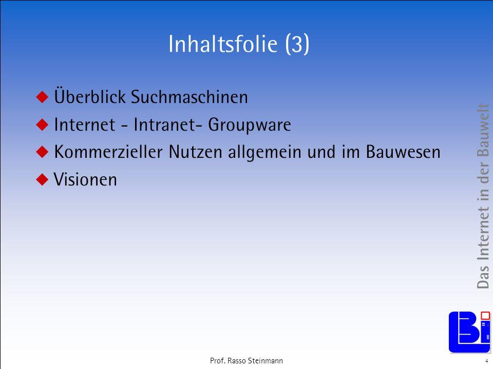 Das Internet in der Bauwelt 4 Prof. Rasso Steinmann Inhaltsfolie (3) Überblick Suchmaschinen Internet - Intranet- Groupware Kommerzieller Nutzen allge