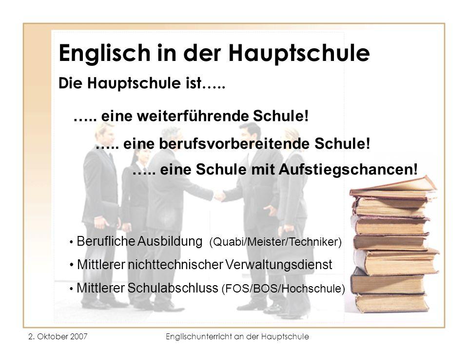 2. Oktober 2007Englischunterricht an der Hauptschule Englisch in der Hauptschule Die Hauptschule ist….. ….. eine weiterführende Schule! ….. eine beruf