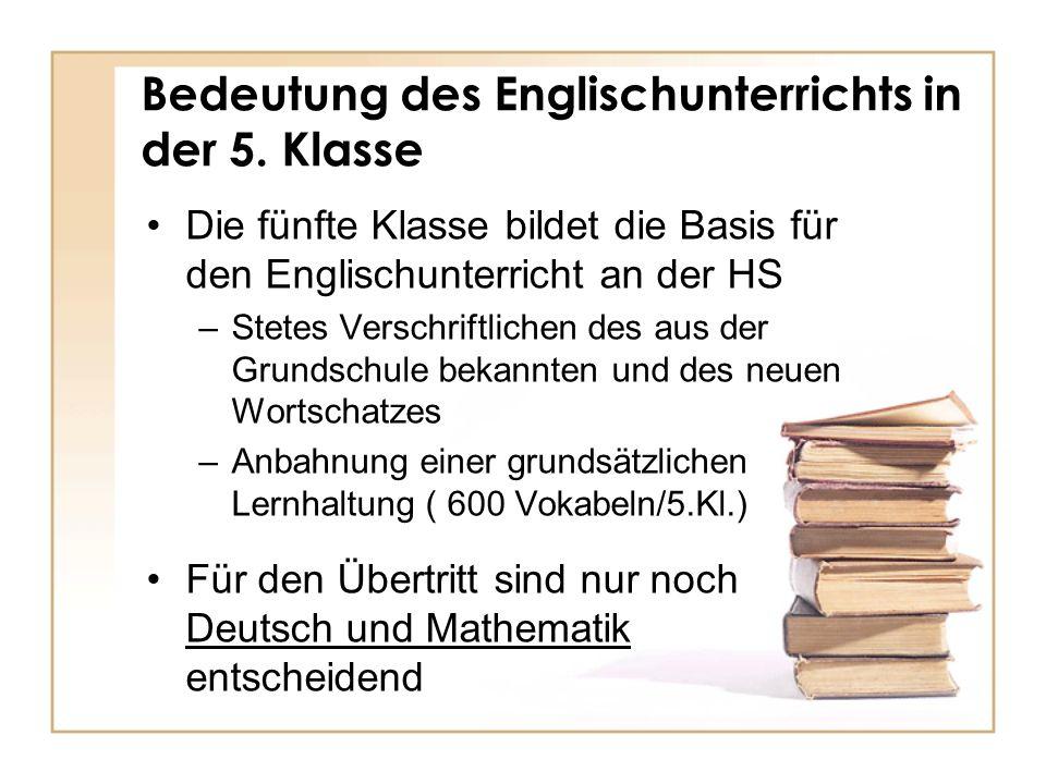 Bedeutung des Englischunterrichts in der 5. Klasse Die fünfte Klasse bildet die Basis für den Englischunterricht an der HS –Stetes Verschriftlichen de