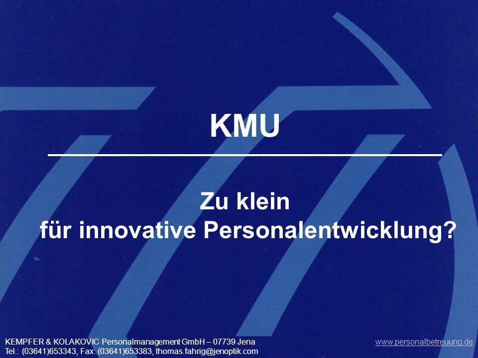 © KEMPFER & KOLAKOVIC Personalmanagement GmbH Folie: 1 Unternehmenspräsentation KEMPFER & KOLAKOVIC Personalmanagement GmbH KMU Zu klein für innovativ