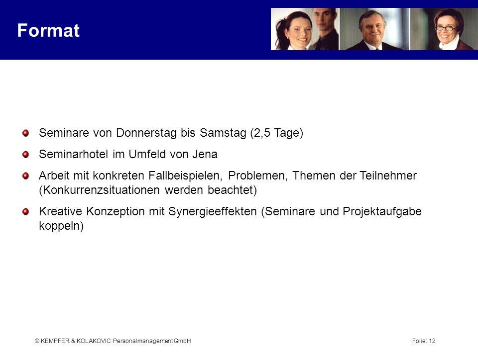 © KEMPFER & KOLAKOVIC Personalmanagement GmbH Folie: 12 Format Seminare von Donnerstag bis Samstag (2,5 Tage) Seminarhotel im Umfeld von Jena Arbeit m