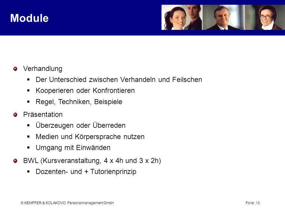 © KEMPFER & KOLAKOVIC Personalmanagement GmbH Folie: 13 Module Verhandlung Der Unterschied zwischen Verhandeln und Feilschen Kooperieren oder Konfront