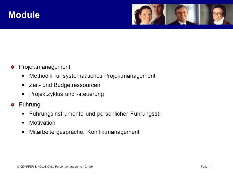 © KEMPFER & KOLAKOVIC Personalmanagement GmbH Folie: 14 Module Projektmanagement Methodik für systematisches Projektmanagement Zeit- und Budgetressour