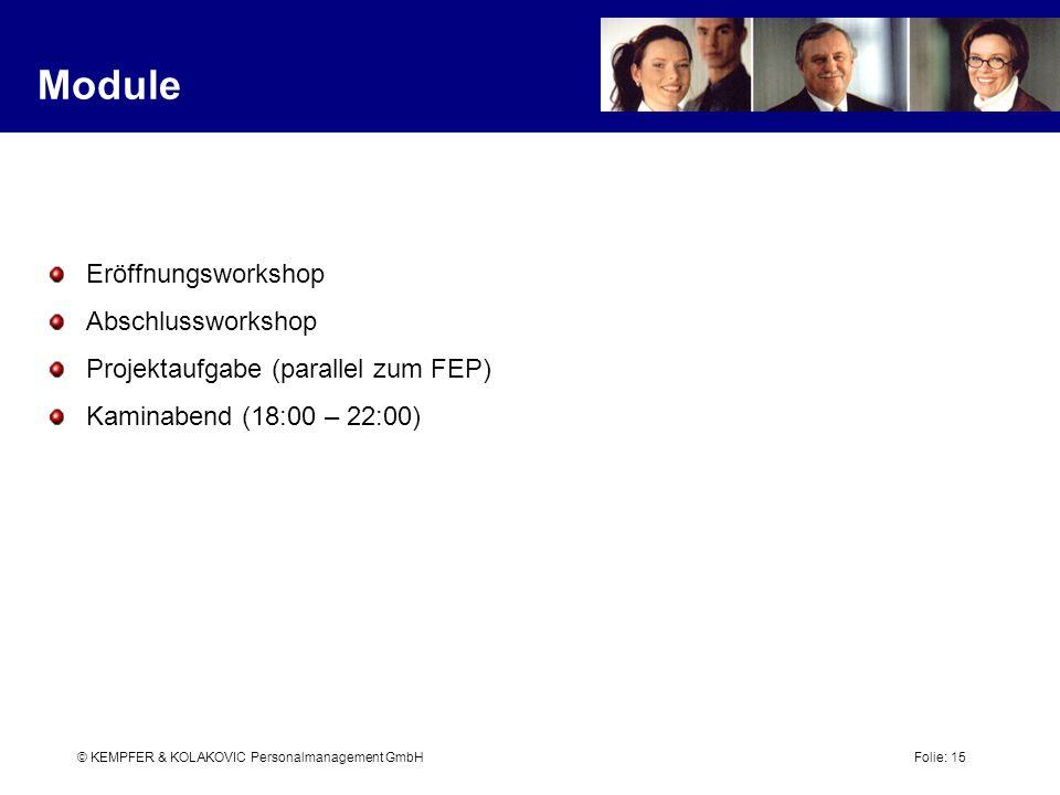 © KEMPFER & KOLAKOVIC Personalmanagement GmbH Folie: 15 Module Eröffnungsworkshop Abschlussworkshop Projektaufgabe (parallel zum FEP) Kaminabend (18:0