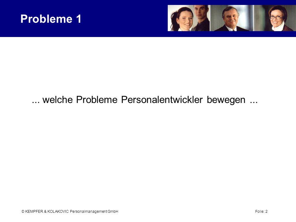 © KEMPFER & KOLAKOVIC Personalmanagement GmbH Folie: 2 Probleme 1... welche Probleme Personalentwickler bewegen...