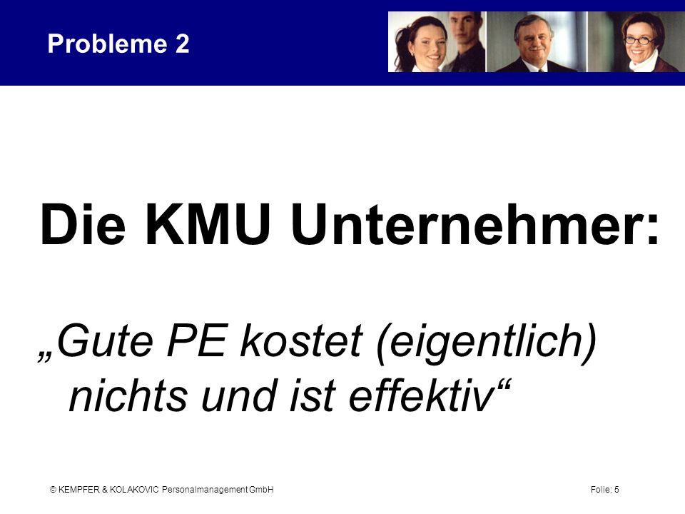 © KEMPFER & KOLAKOVIC Personalmanagement GmbH Folie: 16 Optionale Module Entwicklungsplan Nachfolgeplanung Potenzialanalyse Praktikanteneinsatz Individuelles Seminarprogramm