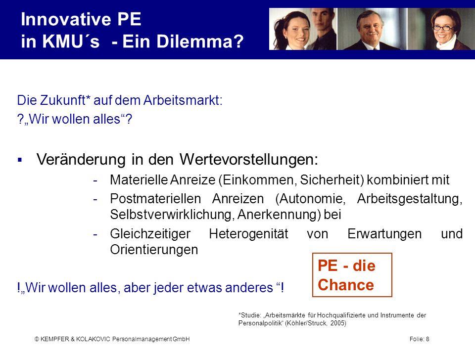 © KEMPFER & KOLAKOVIC Personalmanagement GmbH Folie: 8 Die Zukunft* auf dem Arbeitsmarkt: ?Wir wollen alles? Veränderung in den Wertevorstellungen: -M