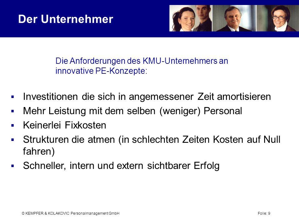 © KEMPFER & KOLAKOVIC Personalmanagement GmbH Folie: 9 Die Anforderungen des KMU-Unternehmers an innovative PE-Konzepte: Investitionen die sich in ang