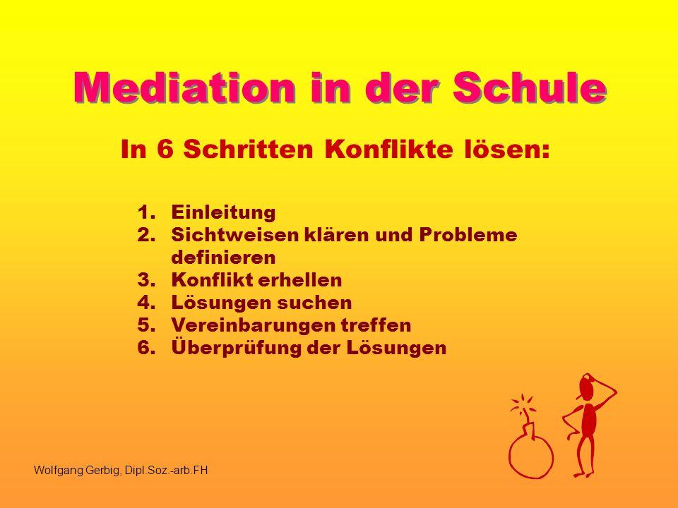 Mediation in der Schule In 6 Schritten Konflikte lösen: 1.Einleitung 2.Sichtweisen klären und Probleme definieren 3.Konflikt erhellen 4.Lösungen suche