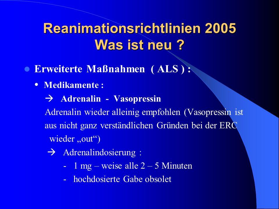 Reanimationsrichtlinien 2005 Was ist neu ? Erweiterte Maßnahmen ( ALS ) : Medikamente : Adrenalin - Vasopressin Adrenalin wieder alleinig empfohlen (V