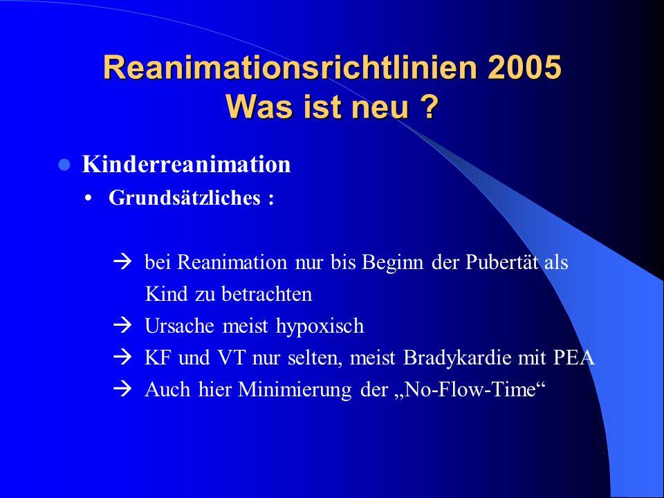 Reanimationsrichtlinien 2005 Was ist neu ? Kinderreanimation Grundsätzliches : bei Reanimation nur bis Beginn der Pubertät als Kind zu betrachten Ursa