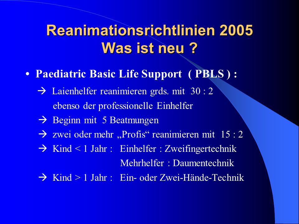 Reanimationsrichtlinien 2005 Was ist neu ? Paediatric Basic Life Support ( PBLS ) : Laienhelfer reanimieren grds. mit 30 : 2 ebenso der professionelle