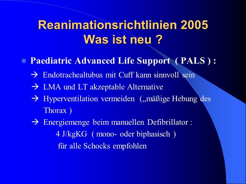 Reanimationsrichtlinien 2005 Was ist neu ? Paediatric Advanced Life Support ( PALS ) : Endotrachealtubus mit Cuff kann sinnvoll sein LMA und LT akzept