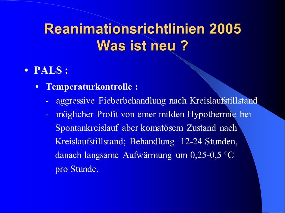 Reanimationsrichtlinien 2005 Was ist neu ? PALS : Temperaturkontrolle : - aggressive Fieberbehandlung nach Kreislaufstillstand - möglicher Profit von