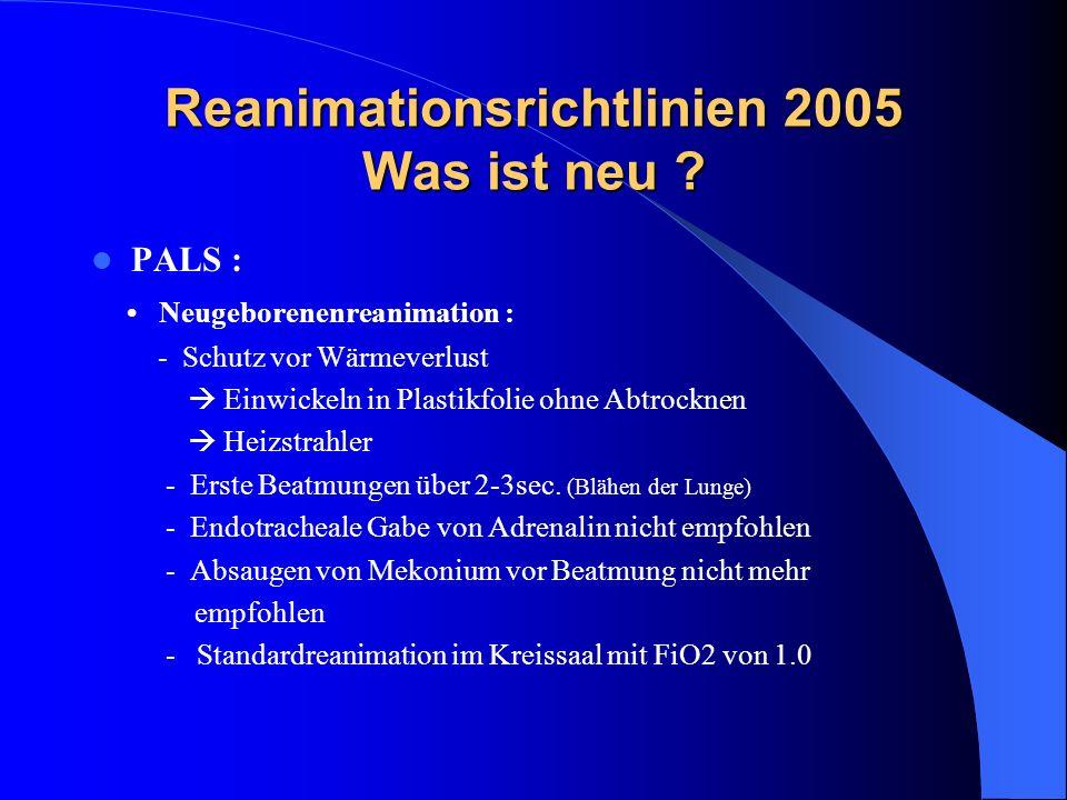 Reanimationsrichtlinien 2005 Was ist neu ? PALS : Neugeborenenreanimation : - Schutz vor Wärmeverlust Einwickeln in Plastikfolie ohne Abtrocknen Heizs