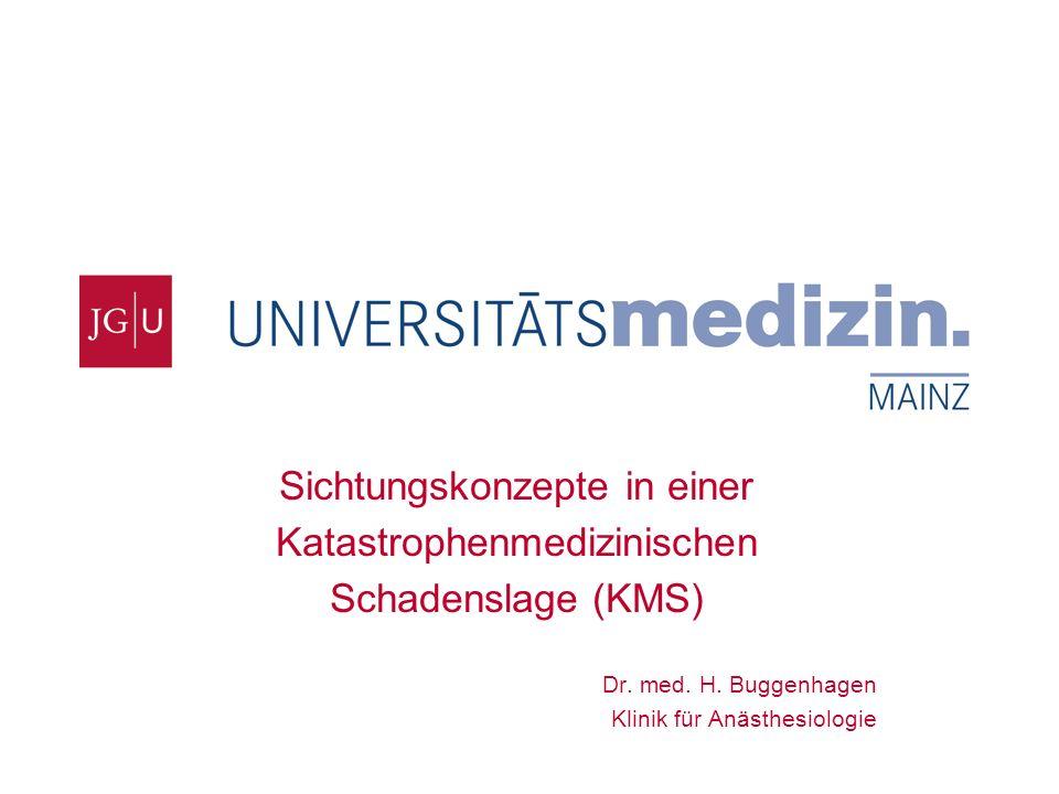 Klink für Anästhesiologie Notfallmedizinisches Zentrum Sichtungskonzepte in einer Katastrophenmedizinischen Schadenslage (KMS) Dr. med. H. Buggenhagen