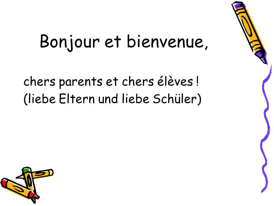 Bonjour et bienvenue, chers parents et chers élèves ! (liebe Eltern und liebe Schüler)
