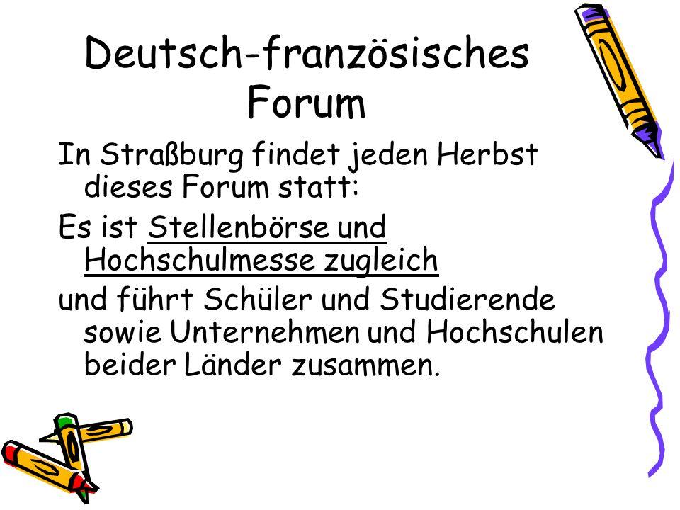 Deutsch-französisches Forum In Straßburg findet jeden Herbst dieses Forum statt: Es ist Stellenbörse und Hochschulmesse zugleich und führt Schüler und