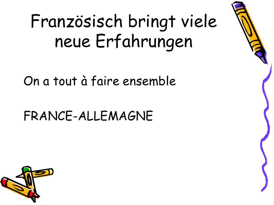 Französisch bringt viele neue Erfahrungen On a tout à faire ensemble FRANCE-ALLEMAGNE