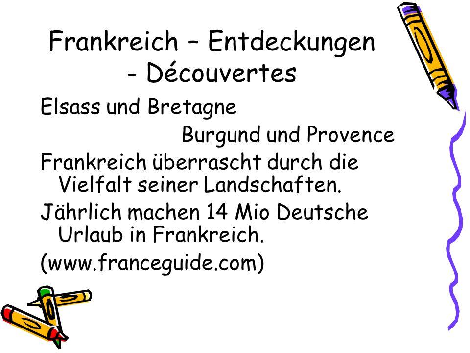 Frankreich – Entdeckungen - Découvertes Elsass und Bretagne Burgund und Provence Frankreich überrascht durch die Vielfalt seiner Landschaften. Jährlic
