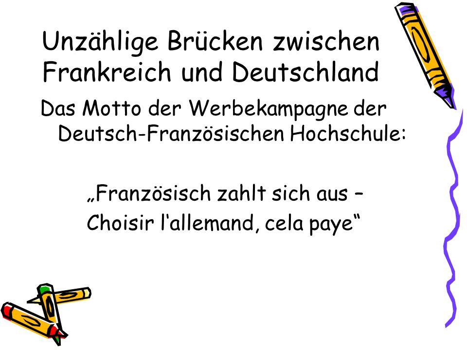 Unzählige Brücken zwischen Frankreich und Deutschland Das Motto der Werbekampagne der Deutsch-Französischen Hochschule: Französisch zahlt sich aus – C