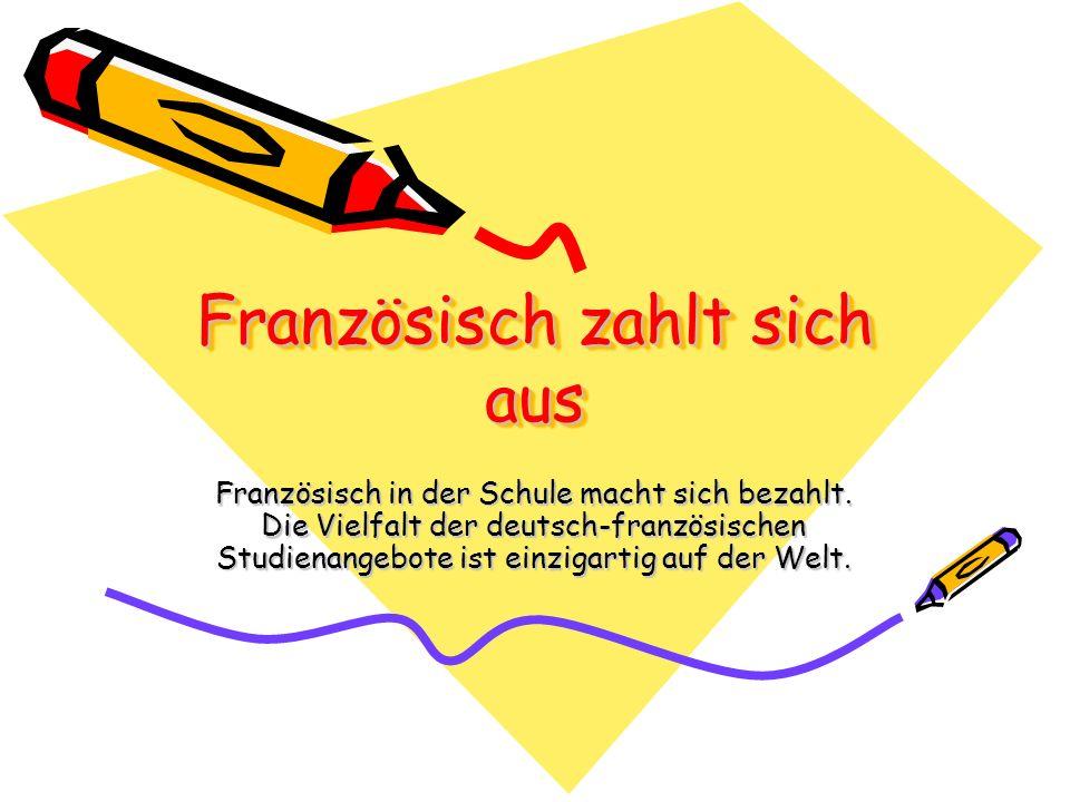 Französisch zahlt sich aus Französisch in der Schule macht sich bezahlt. Die Vielfalt der deutsch-französischen Studienangebote ist einzigartig auf de