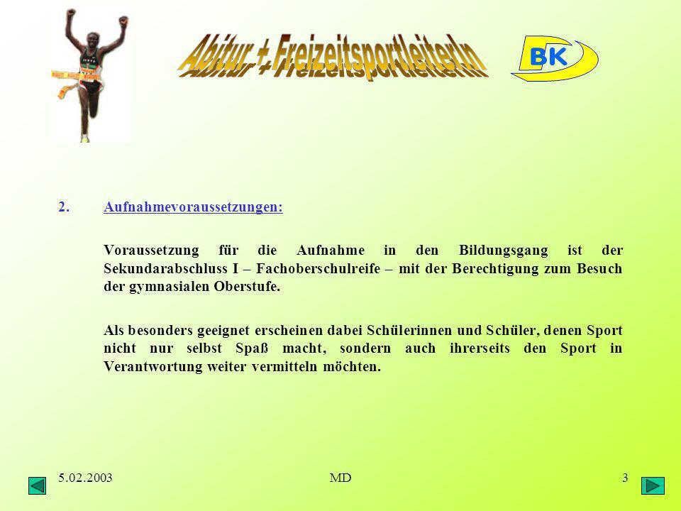 5.02.2003MD3 2.Aufnahmevoraussetzungen: Voraussetzung für die Aufnahme in den Bildungsgang ist der Sekundarabschluss I – Fachoberschulreife – mit der