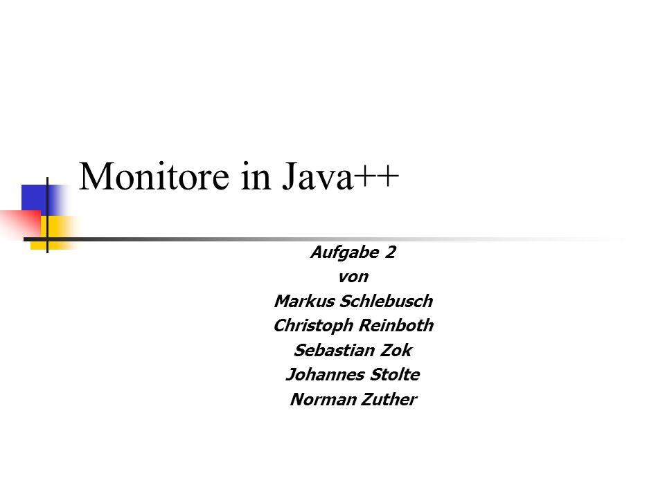 Monitore in Java++ Aufgabe 2 von Markus Schlebusch Christoph Reinboth Sebastian Zok Johannes Stolte Norman Zuther